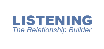 Listening - The Relationship Builder