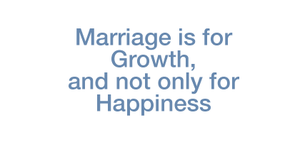 Marriage is for Growth, and not only for Happiness